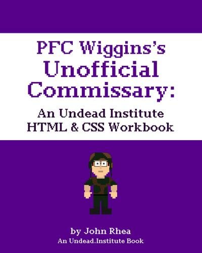 PFC Wiggins's Unofficial Commissary: An Undead Institute HTML & CSS Workbook
