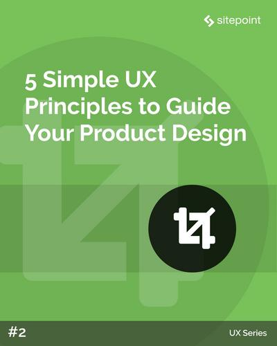 Five Simple UX Principles to Guide your Product Design