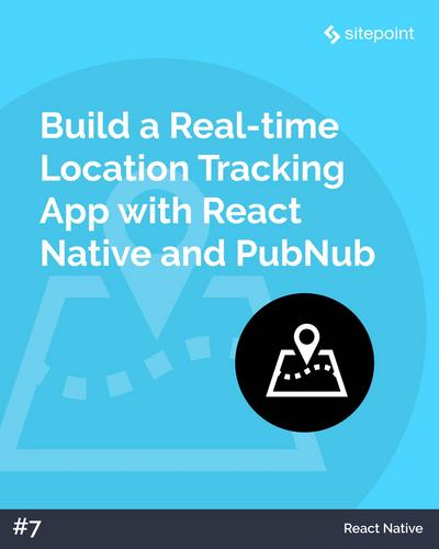 Build a Real-time Location Tracking App with React Native and PubNub