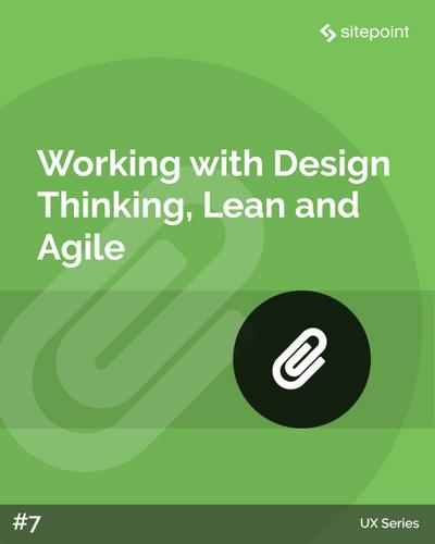 Working with Design Thinking, Lean and Agile